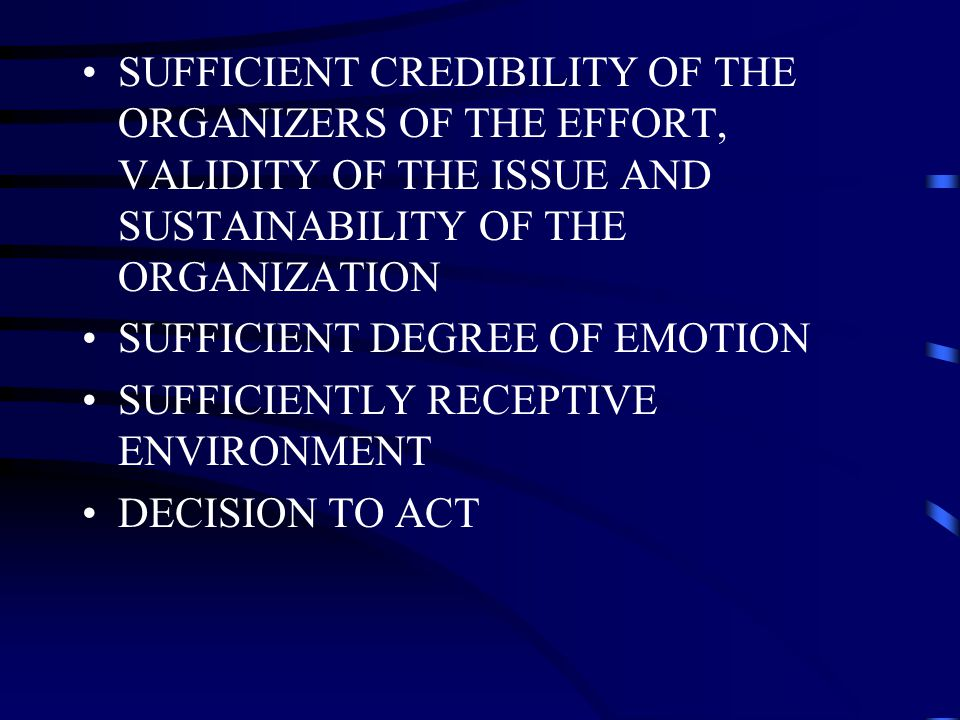 SUFFICIENT CREDIBILITY OF THE ORGANIZERS OF THE EFFORT, VALIDITY OF THE ISSUE AND SUSTAINABILITY OF THE ORGANIZATION SUFFICIENT DEGREE OF EMOTION SUFFICIENTLY RECEPTIVE ENVIRONMENT DECISION TO ACT