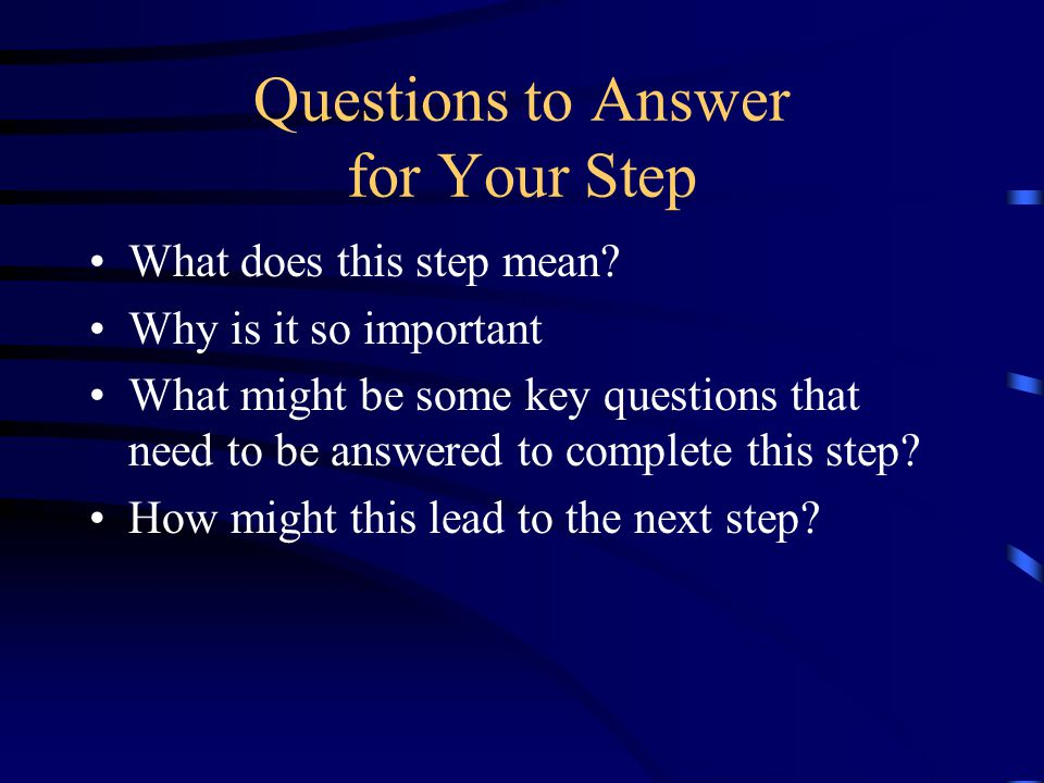 Questions to Answer for Your Step What does this step mean.