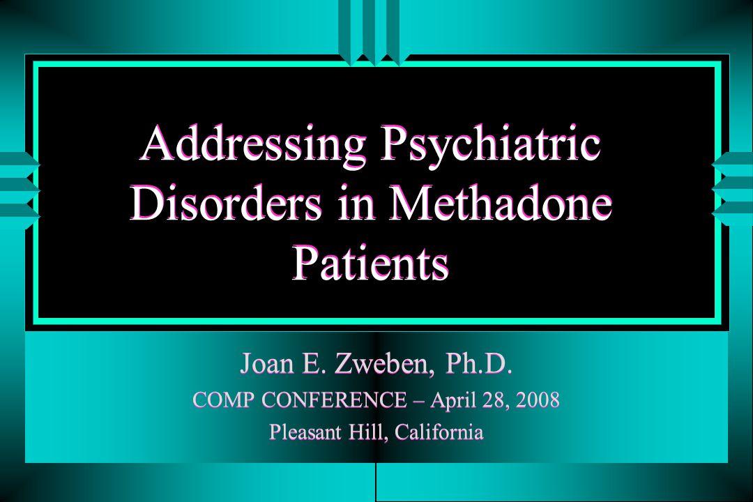 Addressing Psychiatric Disorders in Methadone Patients Joan E.