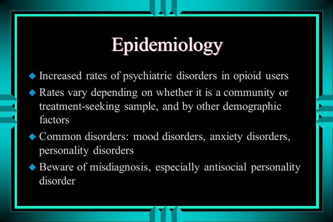 Untreated Psychiatric Disorders u low self esteem u low mood u distorted relationships & family functioning u impaired judgment u lower productivity u less favorable outcome for alcohol and drug treatment