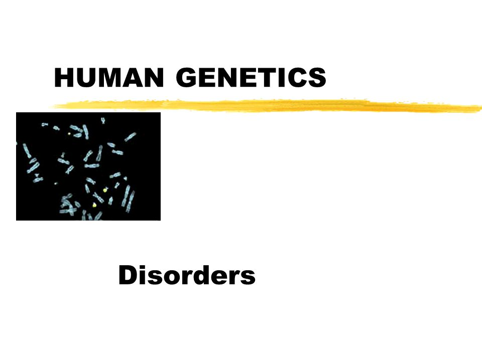 HUMAN GENETICS Disorders