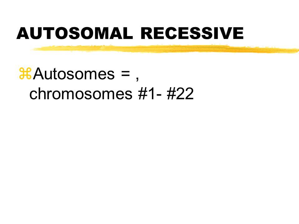 AUTOSOMAL RECESSIVE zAutosomes =, chromosomes #1- #22