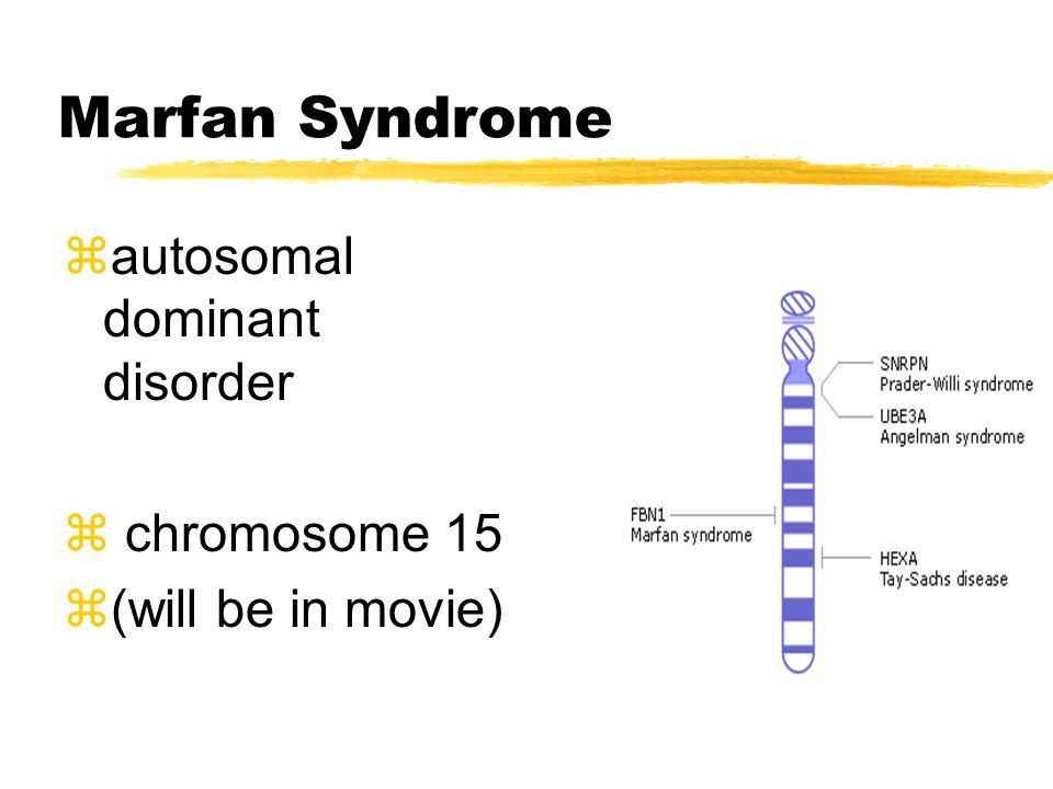 Marfan Syndrome zautosomal dominant disorder z chromosome 15 z(will be in movie)