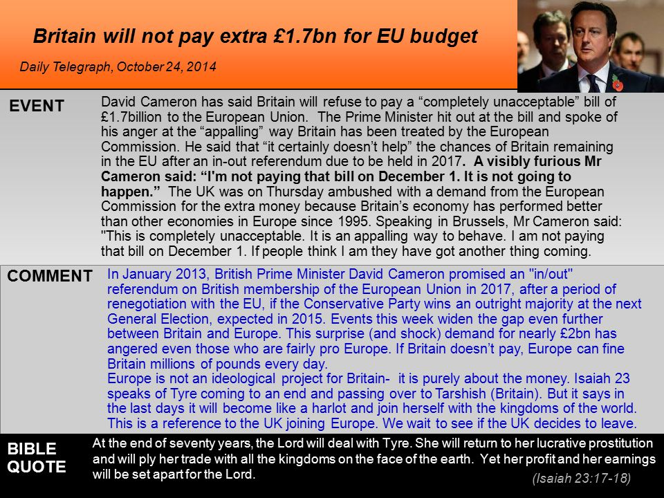he Britain will not pay extra £1.7bn for EU budget David Cameron has said Britain will refuse to pay a completely unacceptable bill of £1.7billion to the European Union.
