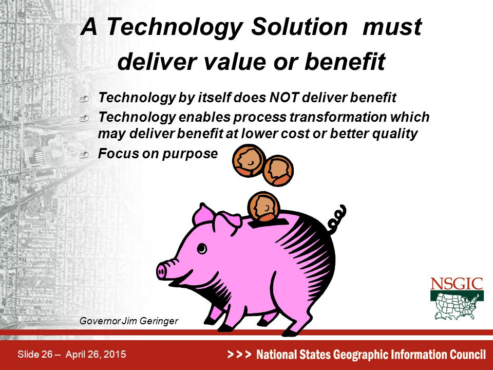 Slide 26 -- April 26, 2015 A Technology Solution must deliver value or benefit  Technology by itself does NOT deliver benefit  Technology enables pr