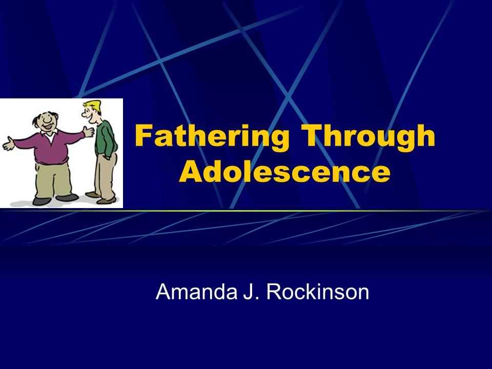 Fathering Through Adolescence Amanda J. Rockinson