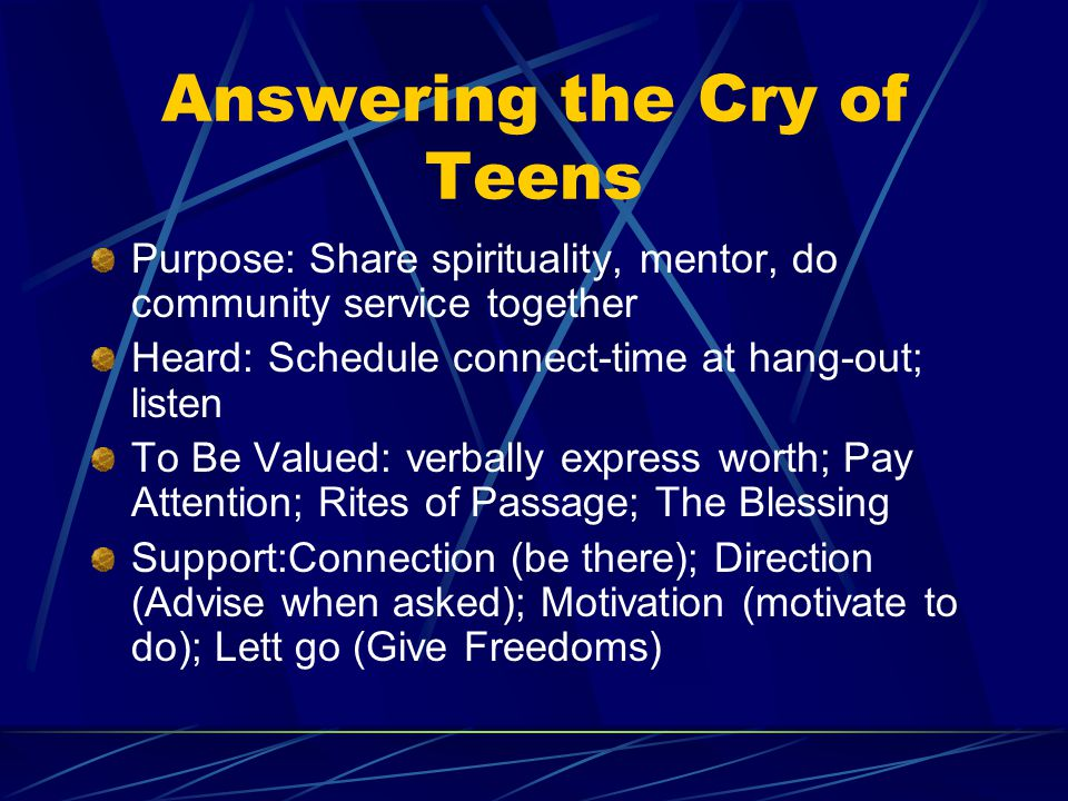 Answering the Cry of Teens Purpose: Share spirituality, mentor, do community service together Heard: Schedule connect-time at hang-out; listen To Be V