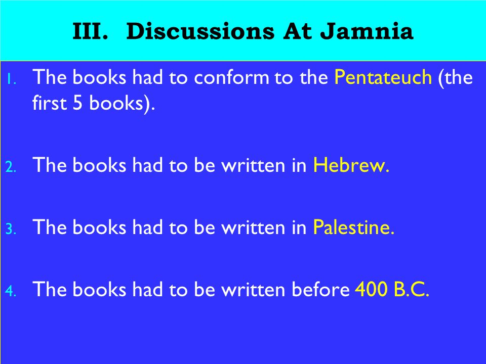 20 III.Discussions At Jamnia 1. The books had to conform to the Pentateuch (the first 5 books).