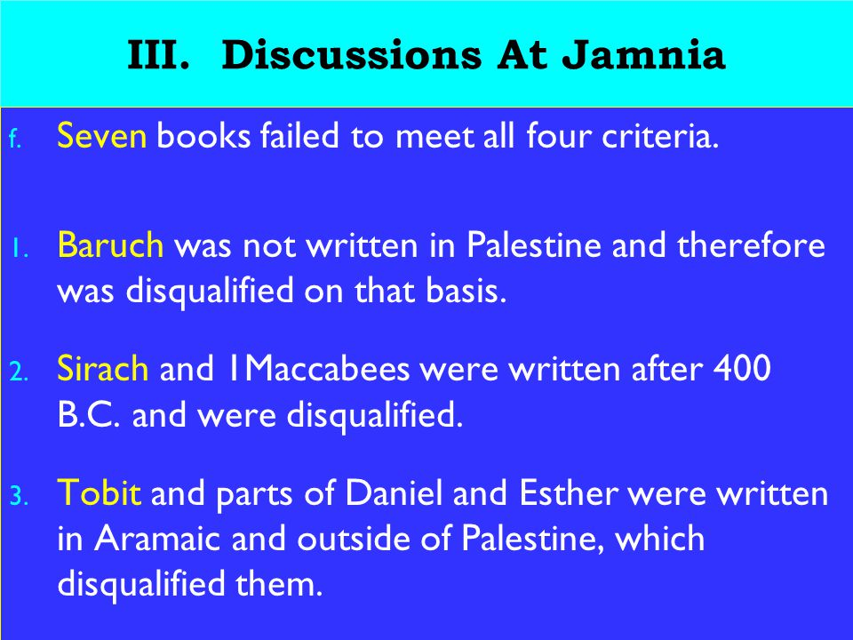 21 III.Discussions At Jamnia f. Seven books failed to meet all four criteria.