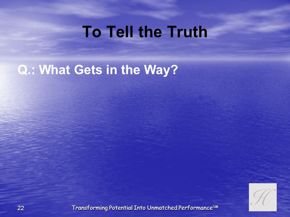 Transforming Potential Into Unmatched Performance SM 21 To Tell the Truth If you need to get your staff on board with the tough decisions that must be