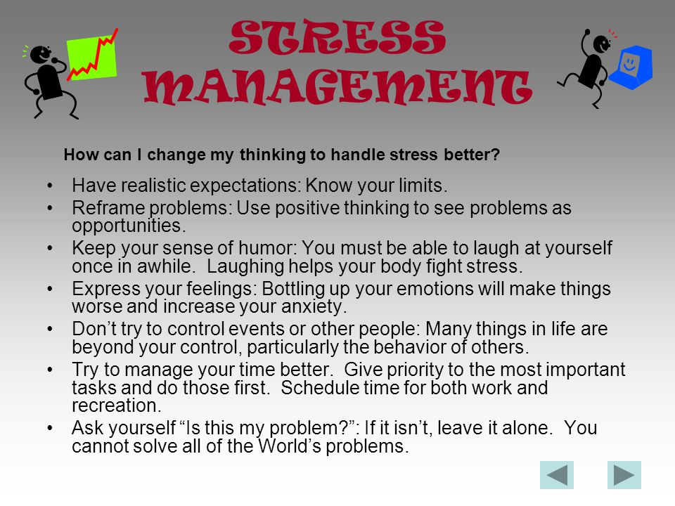 STRESS MANAGEMENT Get enough sleep: Adequate sleep refreshes your mind and your body.