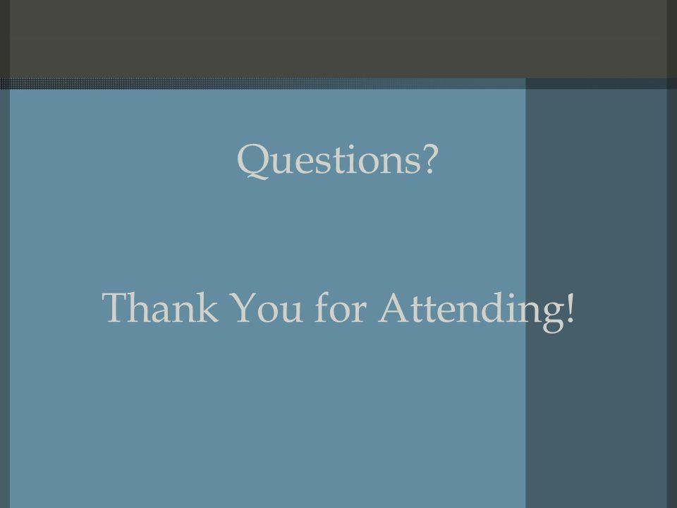 Questions Thank You for Attending!