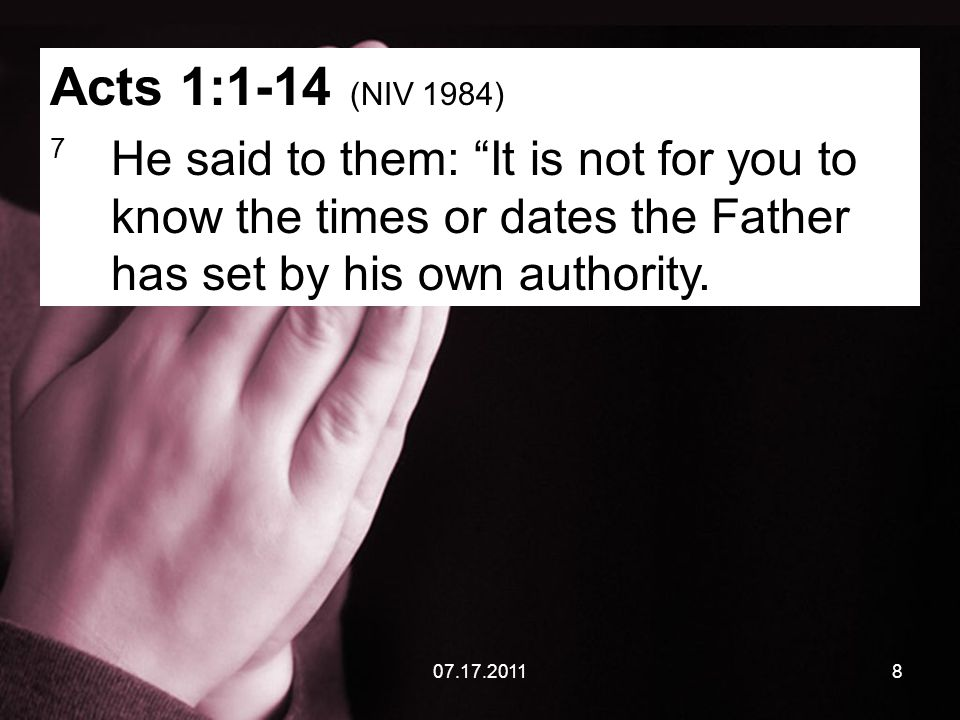 07.17.20118 Acts 1:1-14 (NIV 1984) 7 He said to them: It is not for you to know the times or dates the Father has set by his own authority.