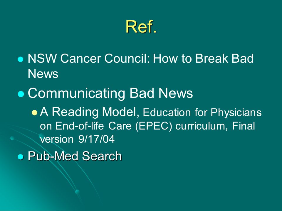 Ref. NSW Cancer Council: How to Break Bad News Communicating Bad News A Reading Model, Education for Physicians on End-of-life Care (EPEC) curriculum,