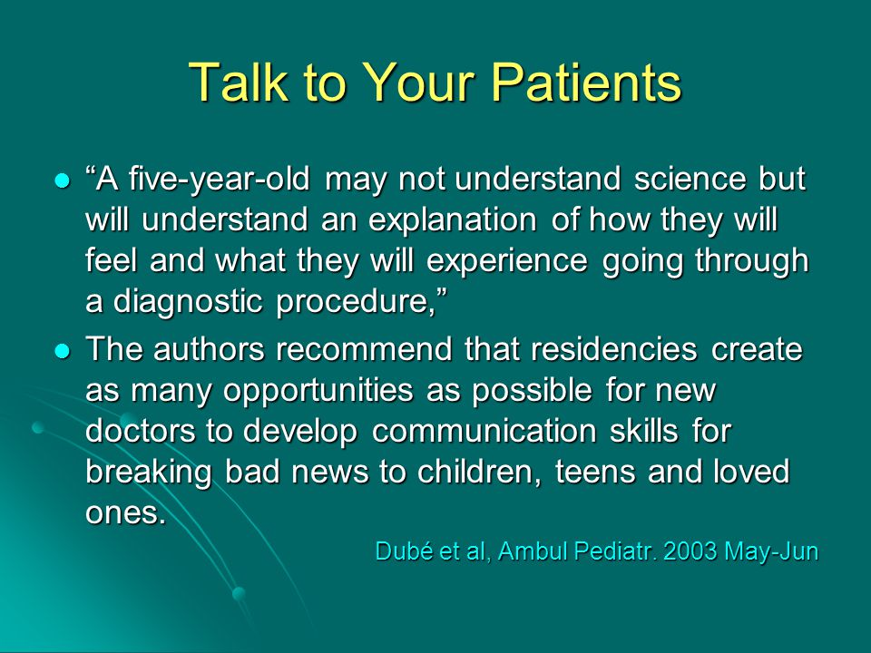 """Talk to Your Patients """"A five-year-old may not understand science but will understand an explanation of how they will feel and what they will experien"""