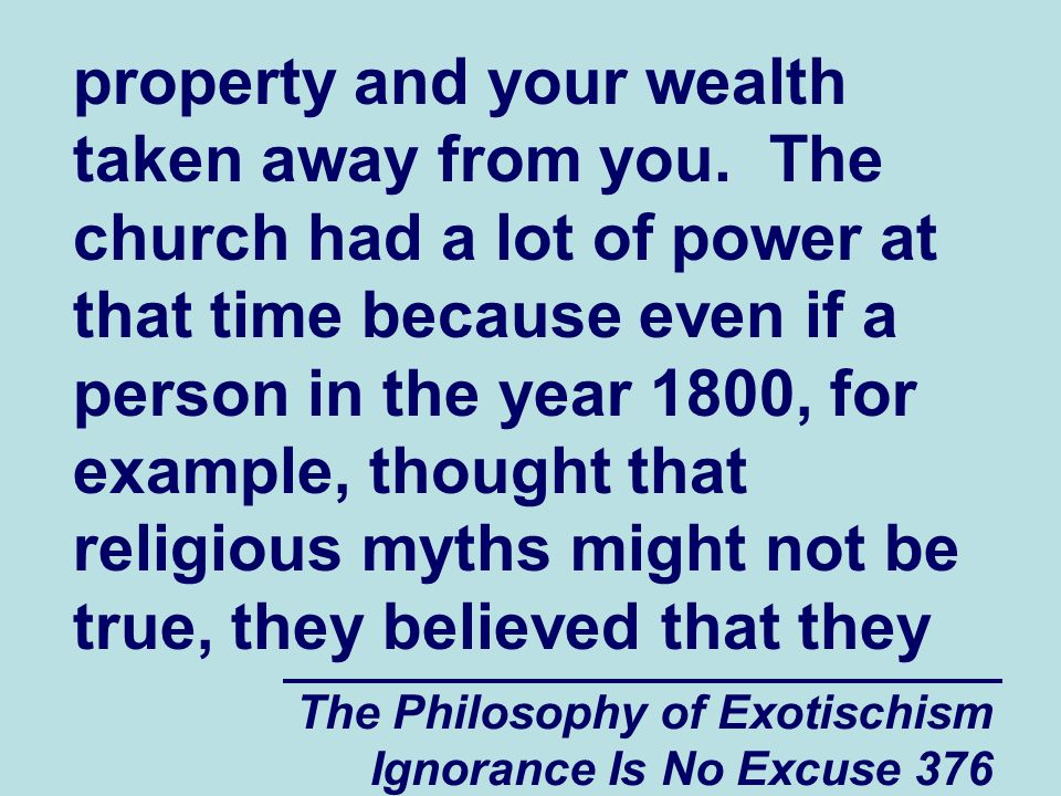 The Philosophy of Exotischism Ignorance Is No Excuse 376 property and your wealth taken away from you.