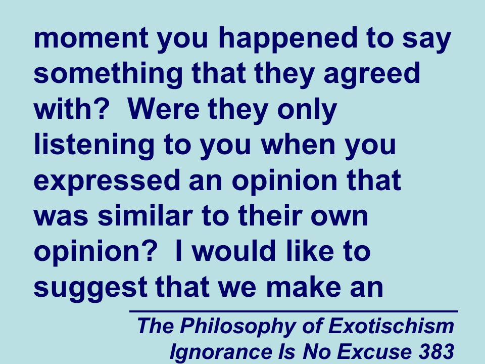 The Philosophy of Exotischism Ignorance Is No Excuse 383 moment you happened to say something that they agreed with.