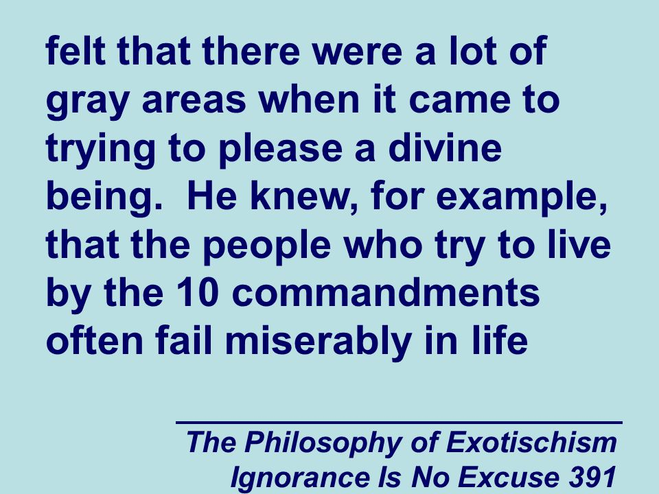 The Philosophy of Exotischism Ignorance Is No Excuse 391 felt that there were a lot of gray areas when it came to trying to please a divine being. He