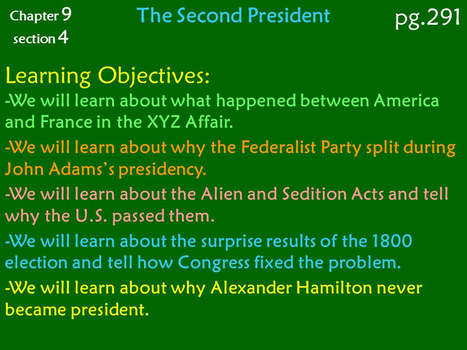 Chapter 9 section 4 The Second President pg.291 Learning Objectives: -We will learn about what happened between America and France in the XYZ Affair.