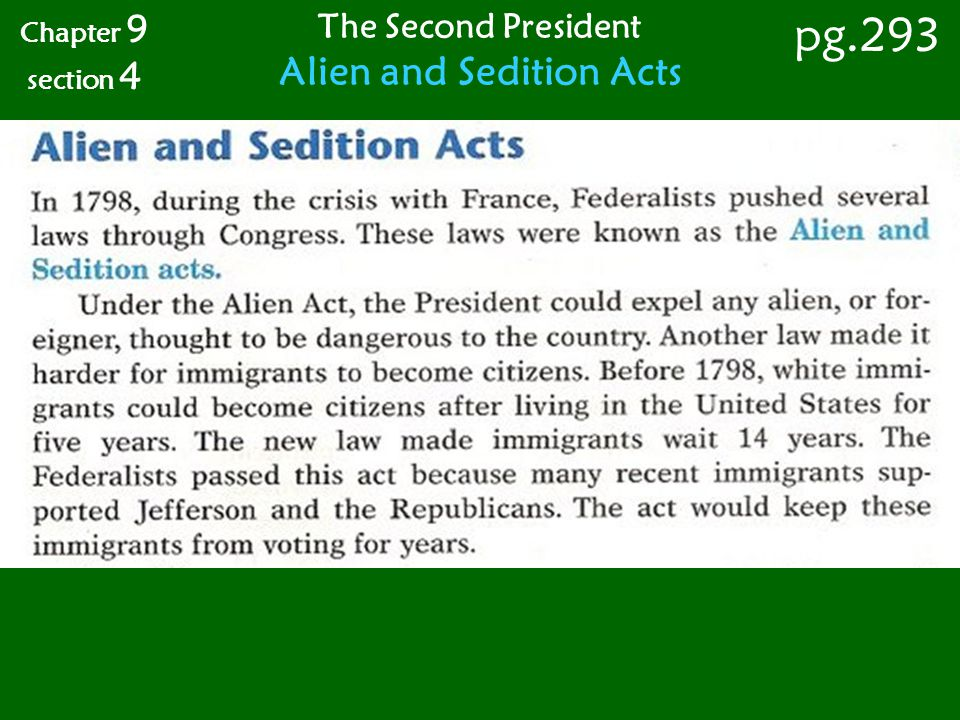 Chapter 9 section 4 pg.293 The Second President Alien and Sedition Acts