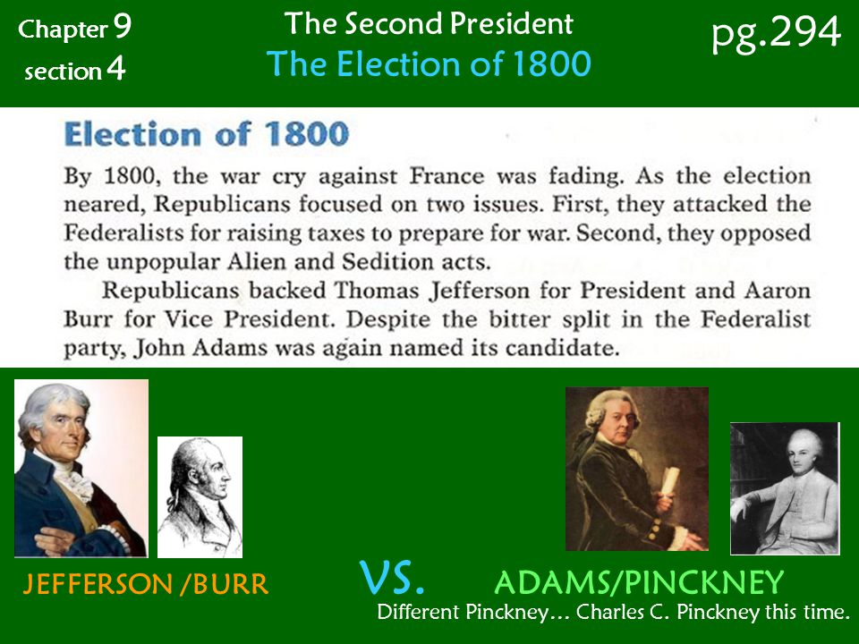 Chapter 9 section 4 pg.294 The Second President The Election of 1800 JEFFERSON /BURR VS. ADAMS/PINCKNEY Different Pinckney… Charles C. Pinckney this t