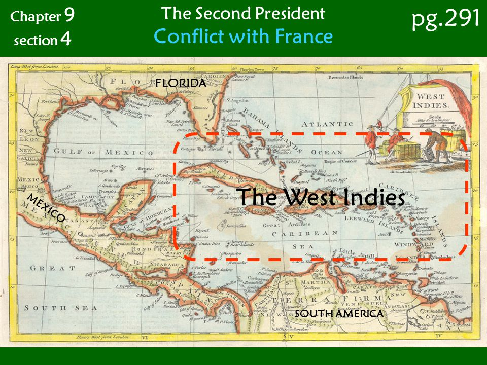 The Second President Conflict with France Chapter 9 section 4 pg.291 The West Indies FLORIDA MEXICO SOUTH AMERICA