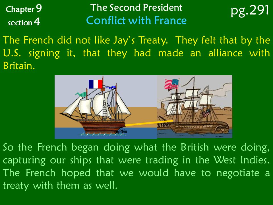 So the French began doing what the British were doing, capturing our ships that were trading in the West Indies. The French hoped that we would have t