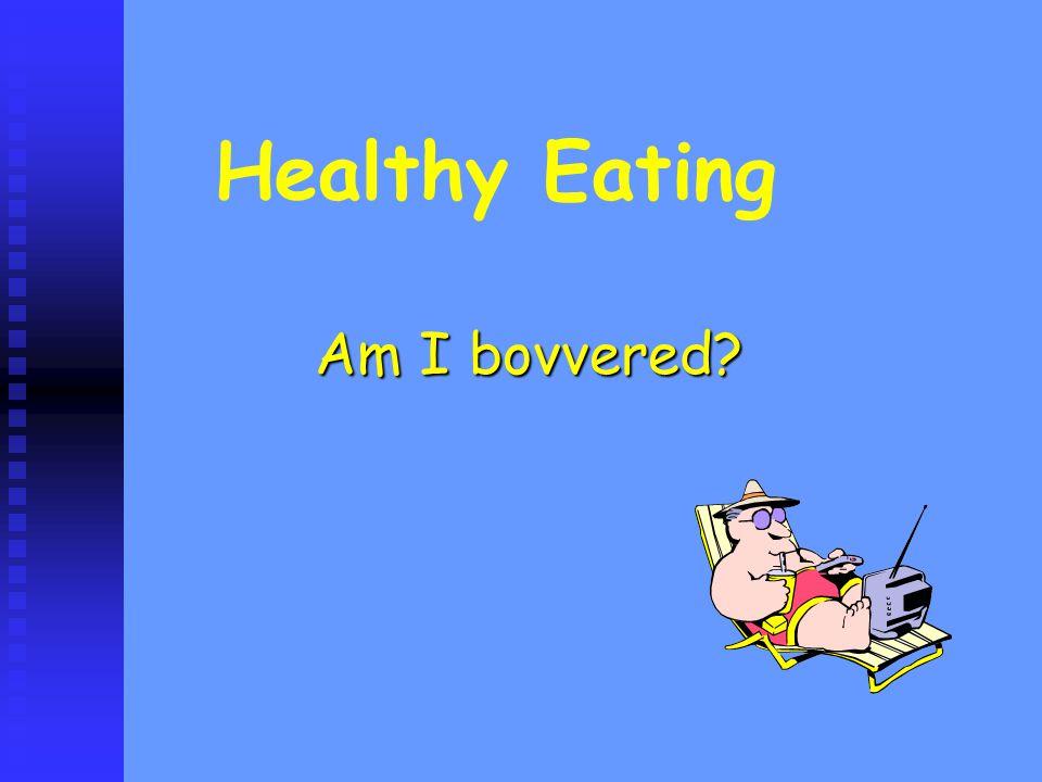 Healthy Eating Am I bovvered