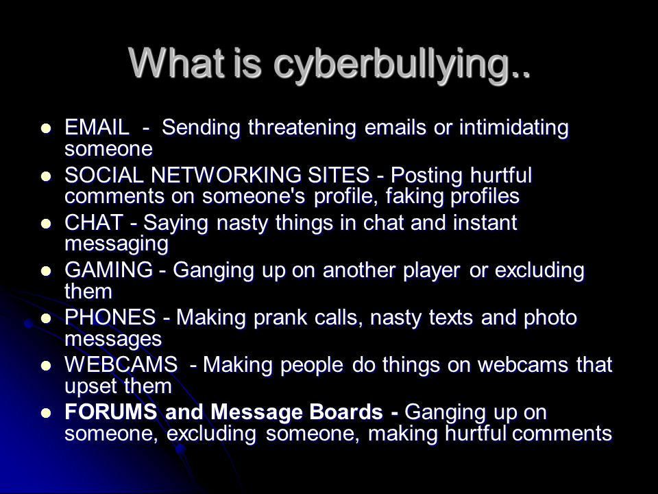 What is cyberbullying..