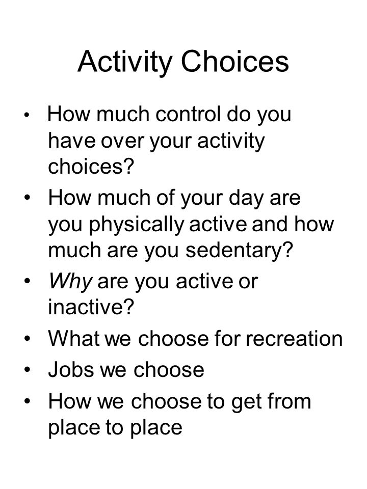 Activity Choices How much control do you have over your activity choices.
