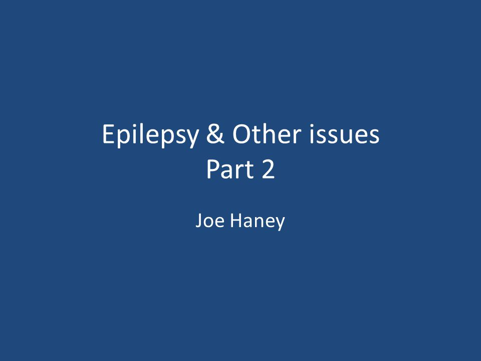 Epilepsy & Other issues Part 2 Joe Haney
