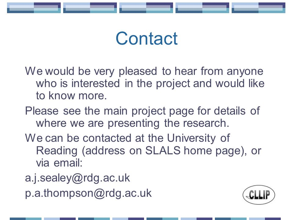 Contact We would be very pleased to hear from anyone who is interested in the project and would like to know more.
