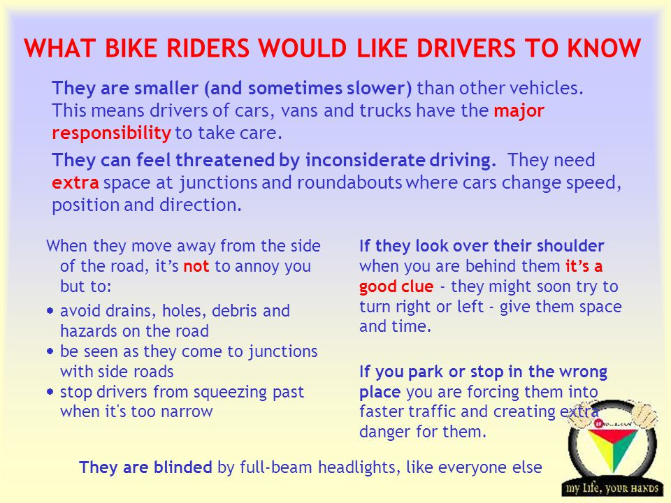 Transportation Tuesday WHAT BIKE RIDERS WOULD LIKE DRIVERS TO KNOW They are smaller (and sometimes slower) than other vehicles.