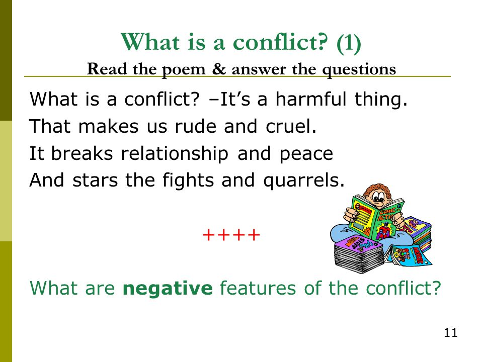 What is a conflict? (1) Read the poem & answer the questions What is a conflict? –It's a harmful thing. That makes us rude and cruel. It breaks relati