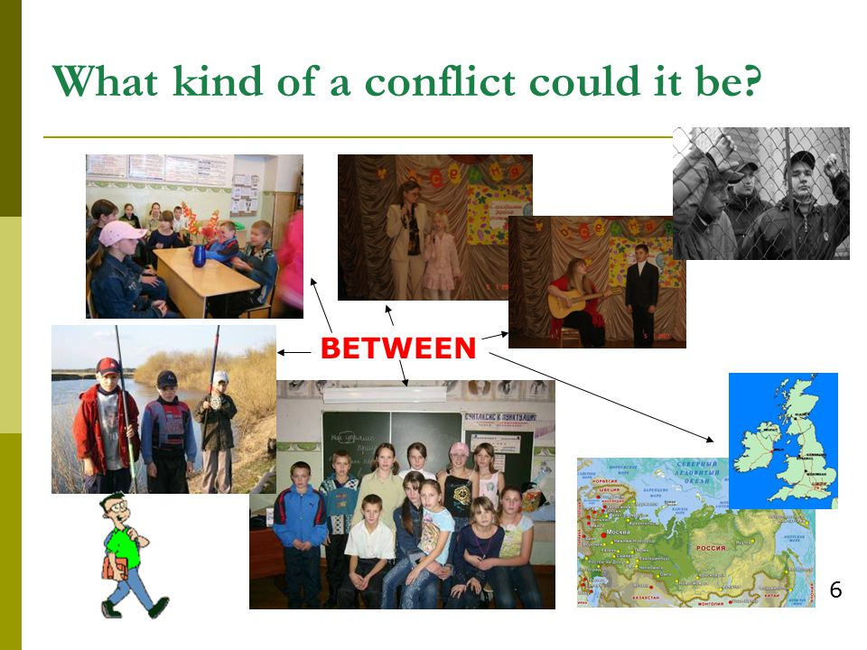 What kind of a conflict could it be? BETWEEN 6