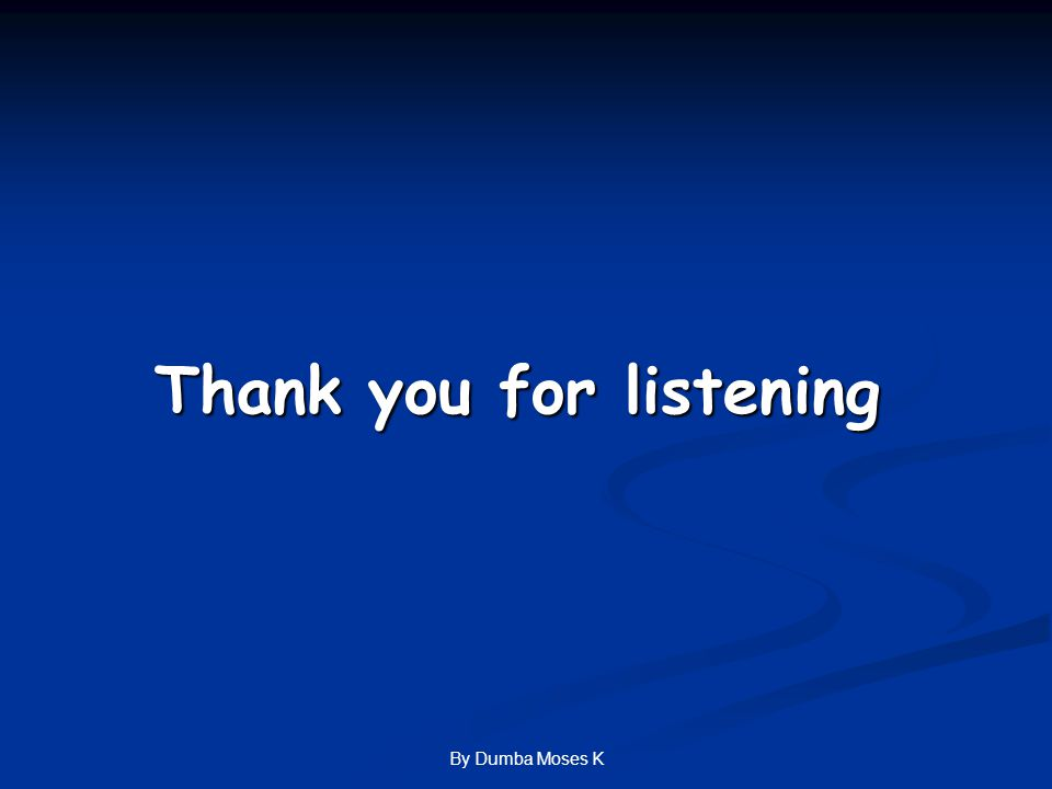 By Dumba Moses K Thank you for listening