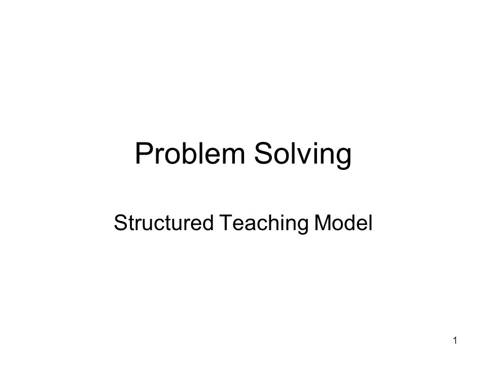 1 Problem Solving Structured Teaching Model