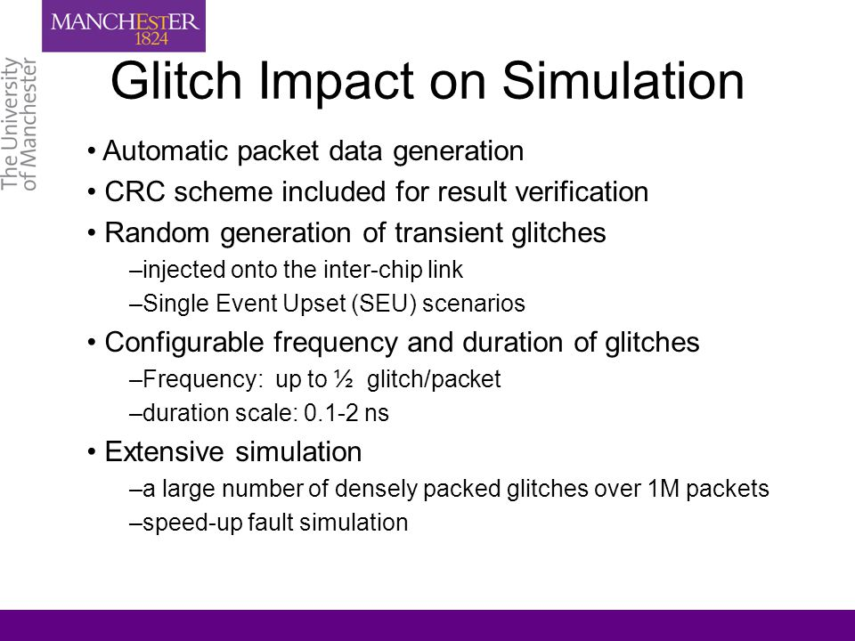 Glitch Impact on Simulation Automatic packet data generation CRC scheme included for result verification Random generation of transient glitches –inje
