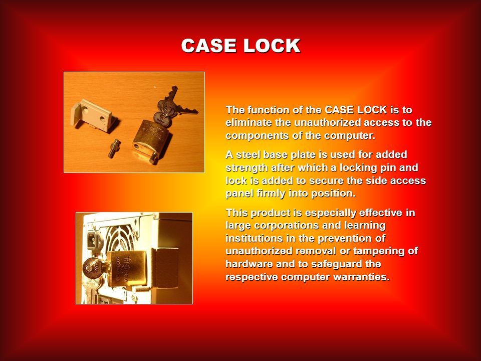 CASE LOCK The function of the CASE LOCK is to eliminate the unauthorized access to the components of the computer.