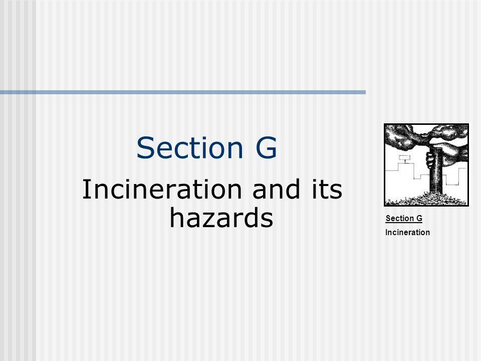 Section G Incineration Section G Incineration and its hazards