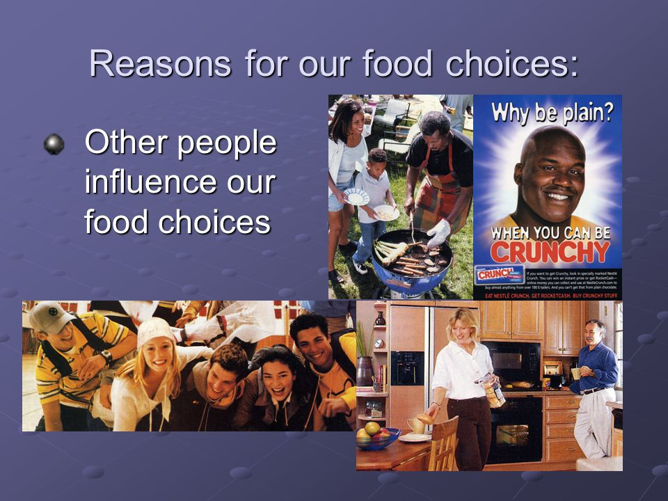 Reasons for our food choices: Other people influence our food choices Other people influence our food choices