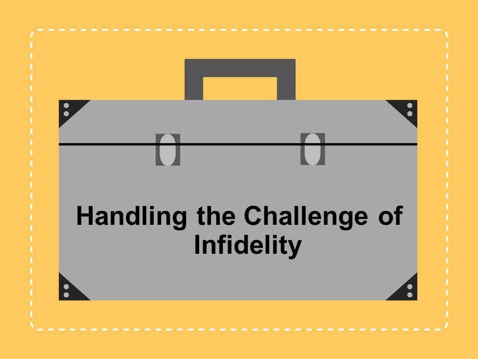 Handling the Challenge of Infidelity
