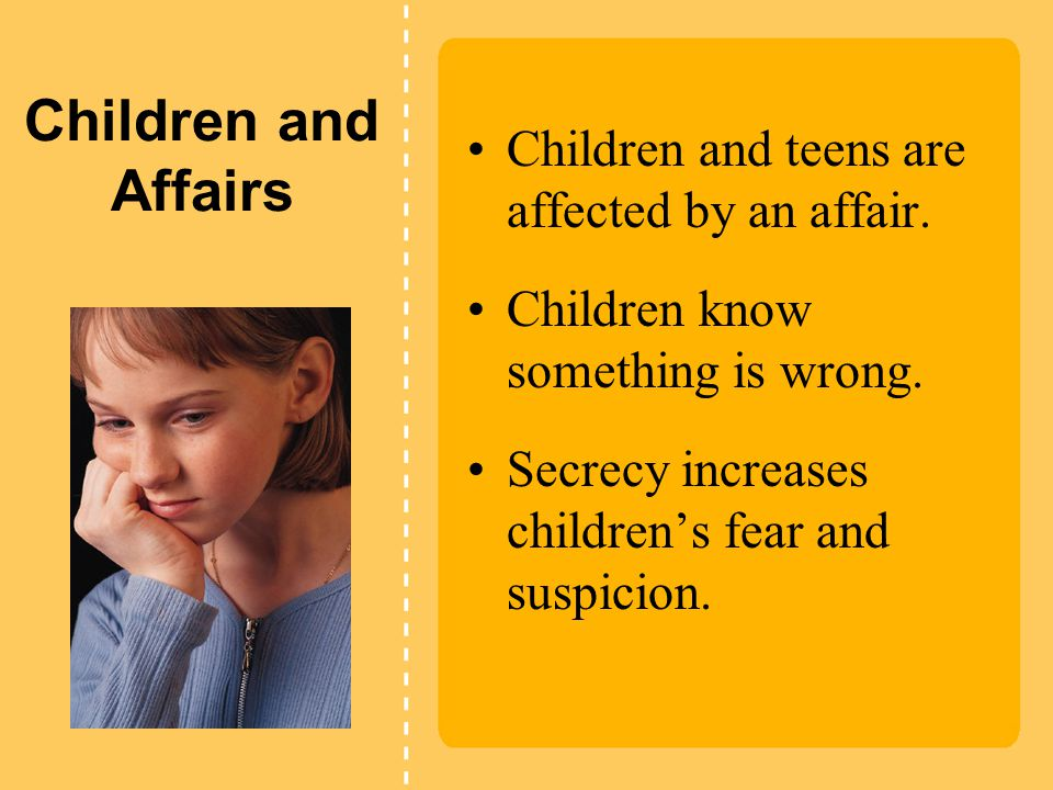 Children and Affairs Children and teens are affected by an affair.
