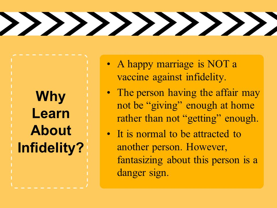 Why Learn About Infidelity.A happy marriage is NOT a vaccine against infidelity.