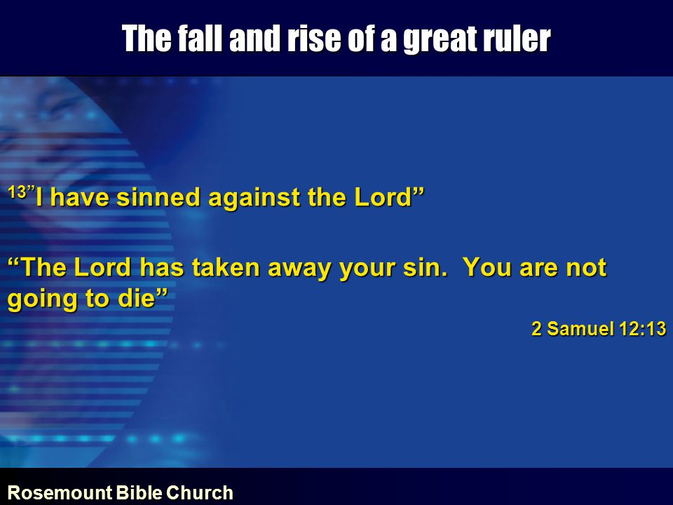 Rosemount Bible Church The fall and rise of a great ruler 13 I have sinned against the Lord The Lord has taken away your sin.