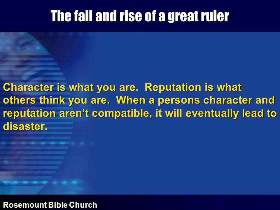 Rosemount Bible Church The fall and rise of a great ruler Character is what you are.