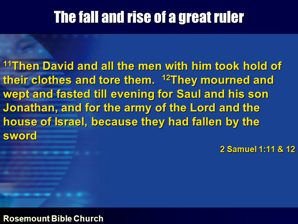 Rosemount Bible Church The fall and rise of a great ruler 11 Then David and all the men with him took hold of their clothes and tore them.