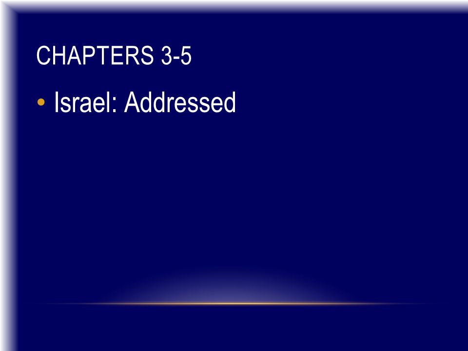 CHAPTERS 3-5 Israel: Addressed