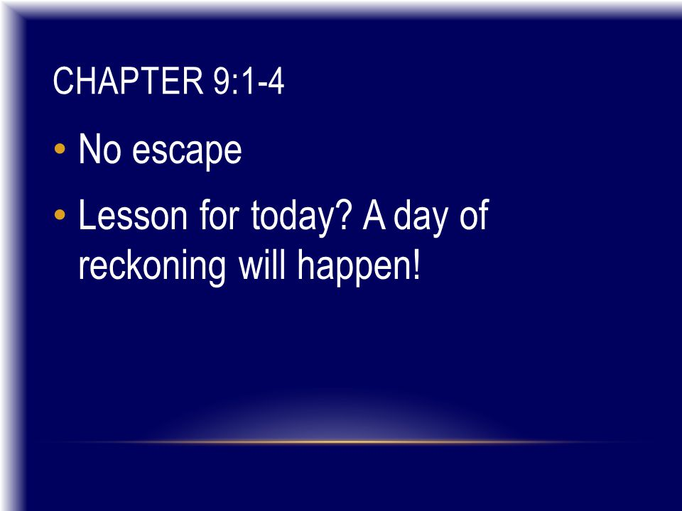 CHAPTER 9:1-4 No escape Lesson for today A day of reckoning will happen!