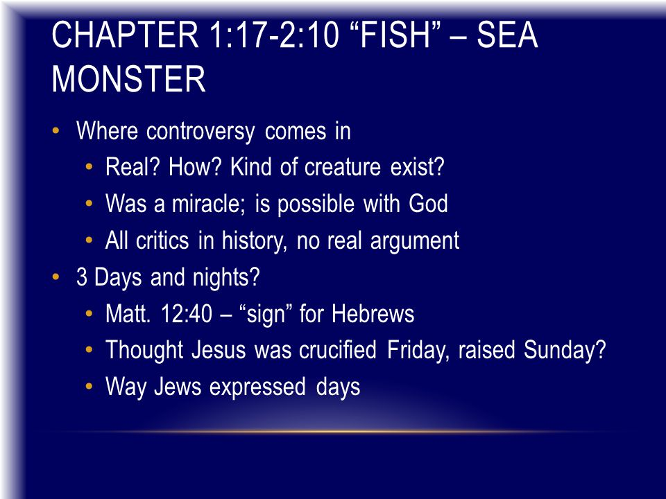 CHAPTER 1:17-2:10 FISH – SEA MONSTER Where controversy comes in Real.